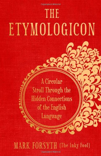 """The Etymologicon - A Circular Stroll through the Hidden Connections of the English Language"" av Mark Forsyth"