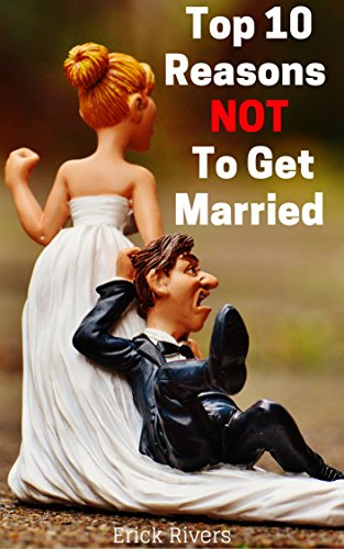 Top 10 Reasons NOT To Get Married