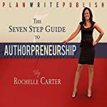 The 7-Step Guide to Authorpreneurship: Plan. Write. Publish! | Rochelle Carter