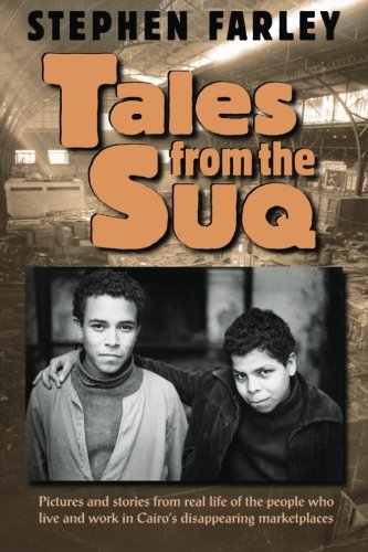Tales from the Suq: Pictures and stories from real life of the people who live and work in Egypt's disappearing urban marketplaces pdf epub