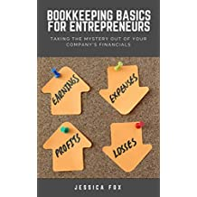 Bookkeeping Basics for Entrepreneurs: Taking the Mystery Out of Your Company's Financials