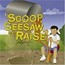 Scoop, Seesaw, and Raise: A Book About Levers (Amazing Science: Simple Machines)