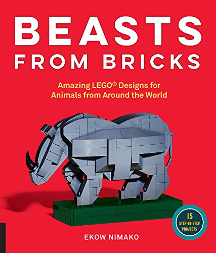 Beasts from Bricks: Amazing LEGO® Designs for Animals from Around the World - With 15 Step-by-Step Projects