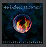 Fire At Zero Gravity by 40 Below Summer