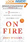 On Fire: The 7 Choices to Ignite a Ra...