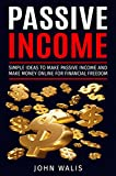 Passive Income: Simple Ideas to Make Passive Income and Make Money Online for Financial Freedom (Passive Income Tutorial, Online Marketing, Make Money Online, Financial Freedom, Online Business)