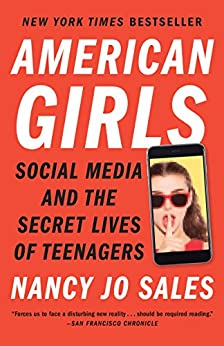American Girls: Social Media and the Secret Lives of Teenagers by [Sales, Nancy Jo]