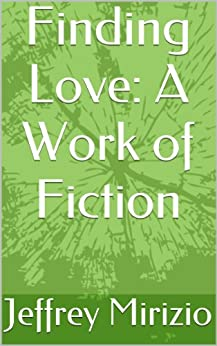 Finding Love: A Work of Fiction by [Mirizio, Jeffrey]