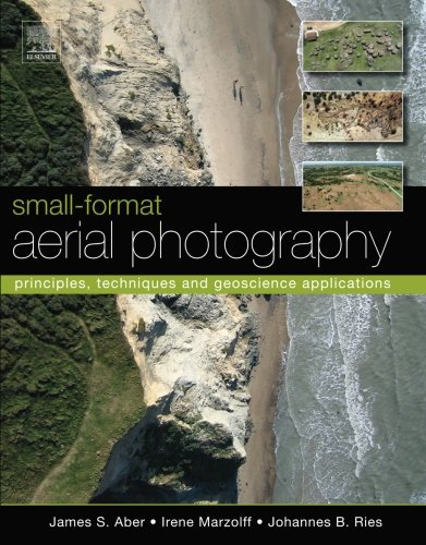Small-Format Aerial Photography: Principles, Techniques and Geoscience Applications, by James S. Aber, Irene Marzolff, Johannes Ries