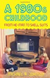 A 1980s Childhood, Michael A. Johnson, 0752463373