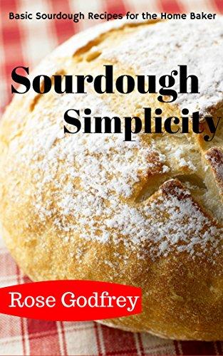 Sourdough Simplicity: Basic Sourdough Recipes for the Home Baker