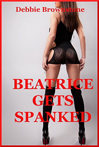 Beatrice Gets Spanked (And She Gives Up Her Ass!): A Rough