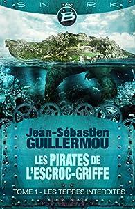 Les Pirates de L'Escroc-Griffe, tome 1 : Les Terres Interdites par Jean-Sébastien Guillermou
