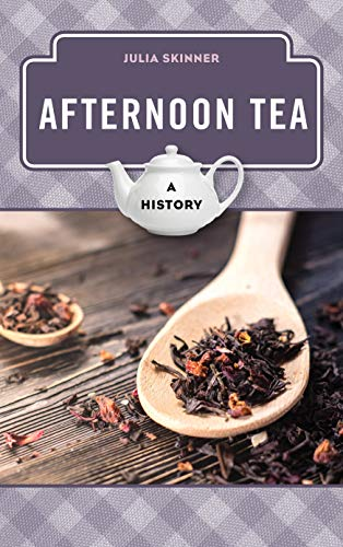 Afternoon Tea: A History (The Meals Series) by Julia Skinner