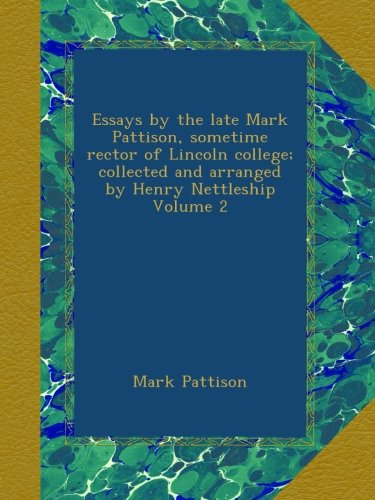 Download Essays by the late Mark Pattison, sometime rector of Lincoln college; collected and arranged by Henry Nettleship Volume 2 pdf epub