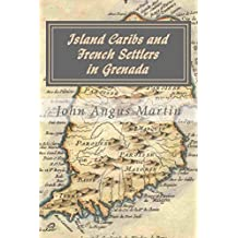 Island Caribs and French Settlers in Grenada, 1498-1763