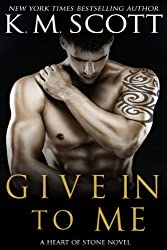 Give In To Me (Heart of Stone Book 3)