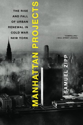 Image of Manhattan Projects: The Rise and Fall of Urban Renewal in Cold War New York