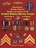 Decorations, Medals, Ribbons, Badges and Insignia of the United States Marine Corps: World War II to Present