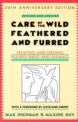 Care Of The Wild, Feathered & Furred: Treating And Feeding Injured Birds And Animals