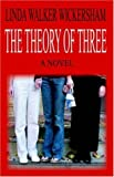 The Theory of Three, Linda Walker Wickersham, 0976170612
