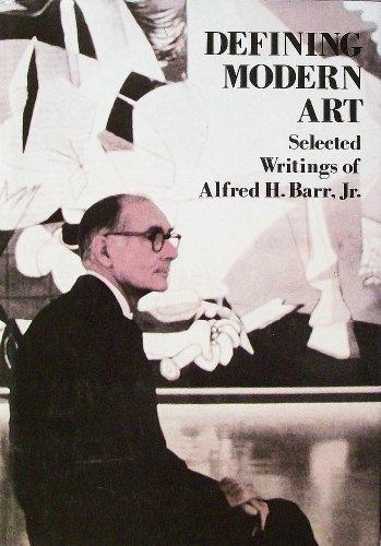 Defining Modern Art: Selected Writings of Alfred H. Barr, Jr.