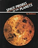 Space Probes to the Planets, Fay Robinson, 0807575488