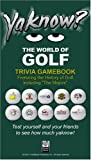 YaKnow? the World of Golf Trivia, Gary L. Guyer, 0976171627