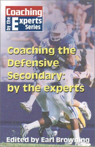 Read Online Coaching the Defensive Secondary: By the Experts (Coaching by the Experts) ebook