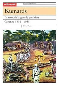 Bagnards - La terre de la grande punition : Cayenne, 1852-1953 par  Autrement