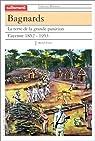 Bagnards : la terre de la grande* punition, Cayenne 1852-1953 par Pierre