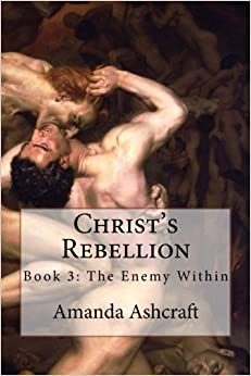 Christ's Rebellion: Book 3: The Enemy Within: Volume 3