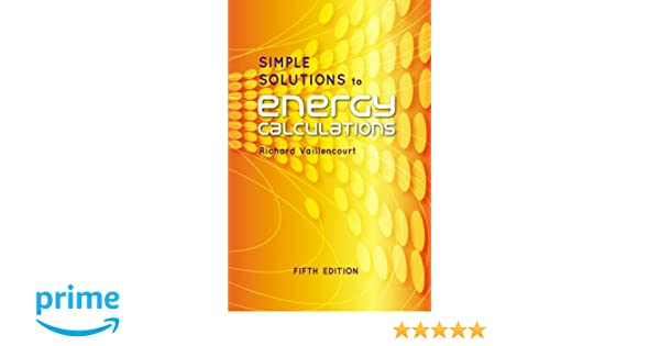 Simple solutions to energy calculations fifth edition richard r simple solutions to energy calculations fifth edition richard r vaillencourt 9781482217810 amazon books fandeluxe Images