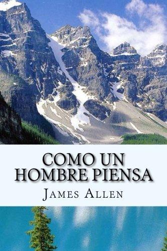 Como un Hombre Piensa (Spanish Edition) [James Allen] (Tapa Blanda)