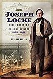Joseph Locke: Civil Engineer and Railway Builder 1805 - 1860