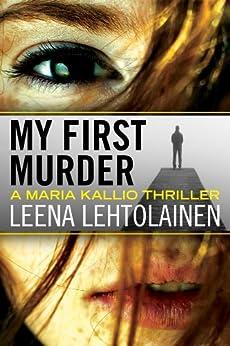 My First Murder (The Maria Kallio Series Book 1) by [Lehtolainen, Leena]