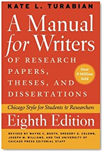 A Manual for Writers of Research Papers, Theses, and Dissertations, Eighth Edition: Chicago Style for Students and Researchers (Chicago Guides to Writing, Editing, and Publishing)