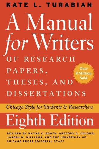 A Manual for Writers of Research Papers, Theses, and Dissertations, Eighth Edition: Chicago Style for Students and Researchers (Chicago Guides to Writing, Editing, and Publishing) cover