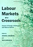 Labour Markets at a Crossroads: Causes of Change, Challenges and Need to Reform, Henrik Lindberg, 1443836109