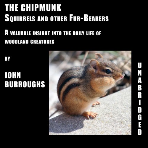 (The Chipmunk (Unabridged), a valuable insight into the daily life of woodland creatures, by John Burroughs)