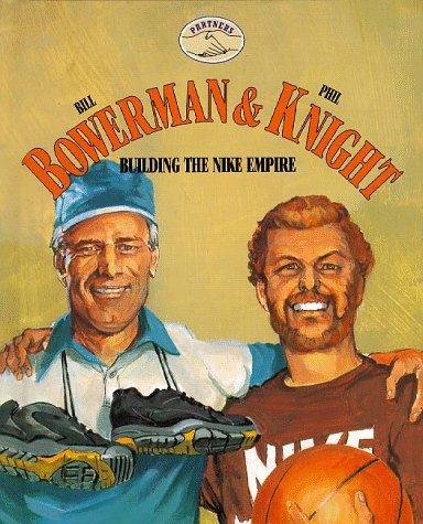 Bill Bowerman & Phil Knight: Building the Nike Empire (Partners)