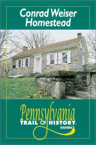 Download Conrad Weiser Homestead: Pennsylvania Trail of History Guide pdf epub