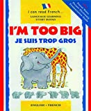 img - for I'm Too Big/Je Suis Trop Gros (I Can Read French) book / textbook / text book