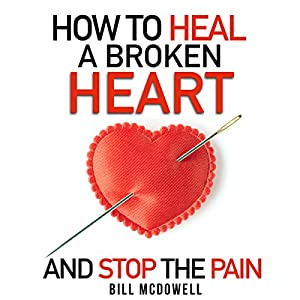 How to Heal a Broken Heart - and Stop the Pain Audiobook