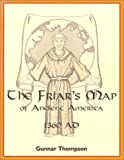 The Friar's Map of Ancient America - 1360 A. D. : Nicholas of Lynn and the Franciscan Map of America, Thompson, Gunnar, 0962199087