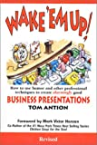 Wake 'em Up! : How to Use Humor and Other Professional Techniques to Create Alarmingly Good Business Presentations, Antion, Thomas, 0926395122