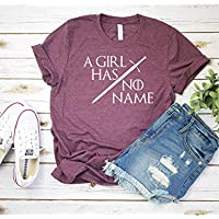 A girl has no name T shirt - Womens Unisex Game of Thrones Inspired T- shirt - Graphic Tee Shirt - Heather Maroon Colored T-shirt - Soft Tee