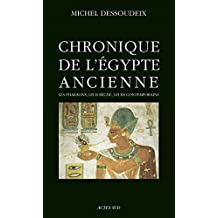 Chronique de l'Egypte ancienne: Les pharaons, leur règne, leurs contemporains