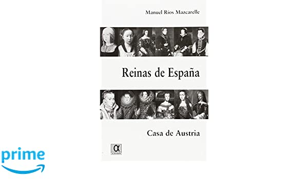 Reinas de España. casa de Austria (Marcial Pons): Amazon.es: Manuel Rios Mazcarelle: Libros