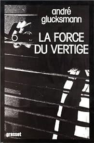 La Force du vertige par André Glucksmann